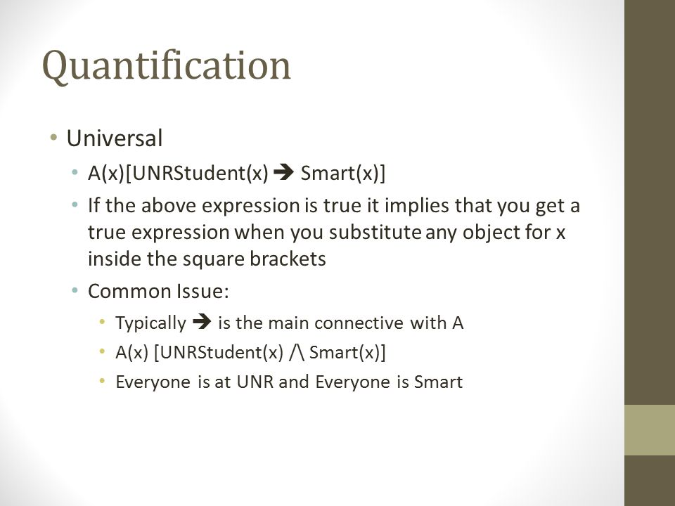 Quantification Universal A(x)[UNRStudent(x)  Smart(x)]